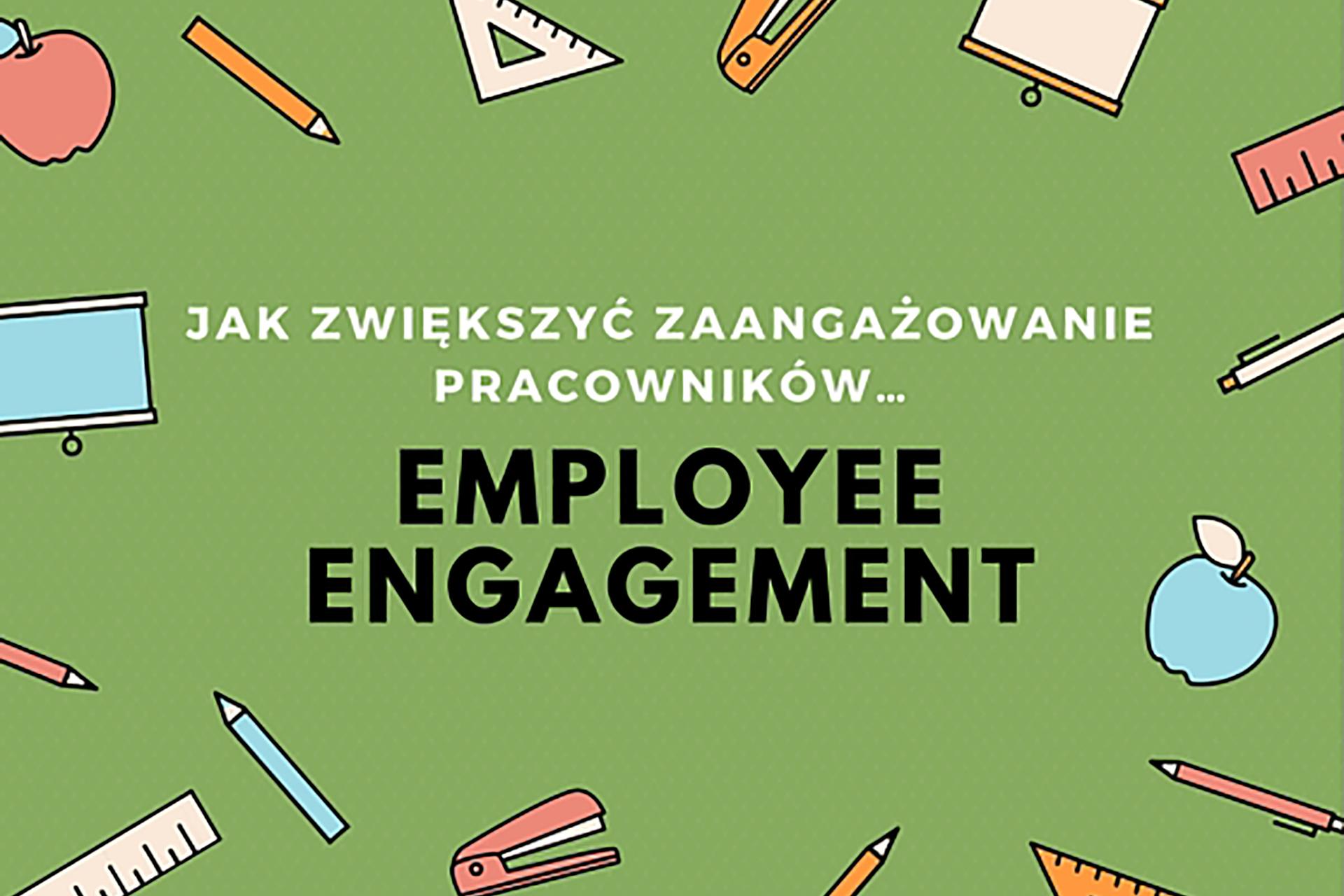 Employee engagement - zaangazowanie pracownikow